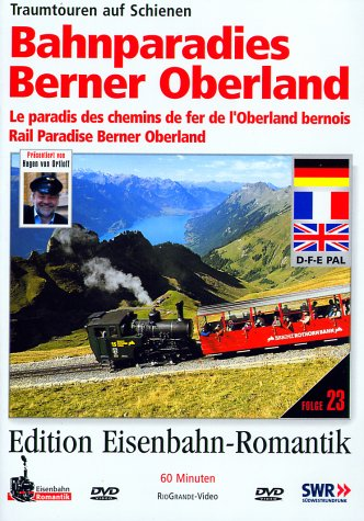 Bahnparadies Berner Oberland - Traumtouren auf Schienen - Edition Eisenbahn-Romantik