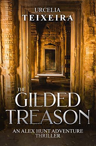 The GILDED TREASON: An ALEX HUNT Archaeological Thriller (Alex Hunt Adventure Thrillers Book 2)