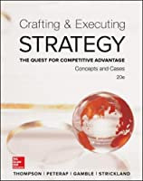 Crafting and Executing Strategy: The Quest for Competitive Advantage: Concepts and Cases (Crafting & Executing Strategy: Text and Readings)