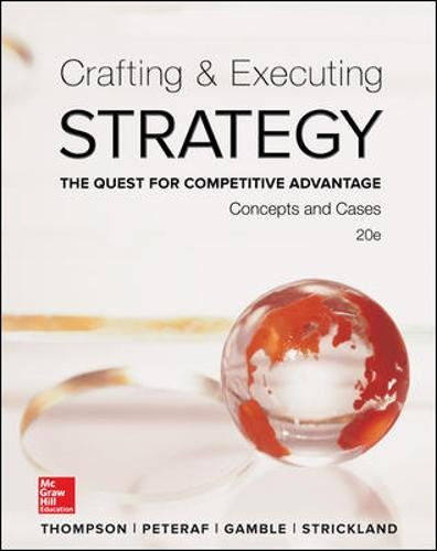 Crafting & Executing Strategy: The Quest for Competitive Advantage: Concepts and Cases (Crafting & Executing Strategy: Text and Readings)