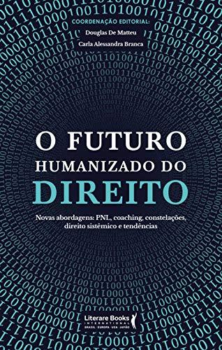 O futuro humanizado do direito: novas abordagens: PNL, coaching, constelações, direito sistêmico e tendências (Portuguese Edition)