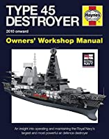 Royal Navy Type 45 Destroyer Manual - 2010 onward: An insight into operating and maintaining the Royal Navy's largest and most powerful air defence destroyer (Owners' Workshop Manual)