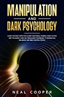 Manipulation and Dark Psychology: Learn the Most Effective Covert Emotional Manipulation Tactics and The Secret Dark NLP Persuasion Techniques to Brainwash, Influence and Mind Control People