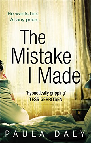 The Mistake I Made: a totally addictive psychological thriller with characters you'll believe in