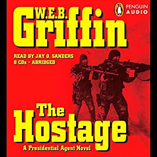The Hostage     A Presidential Agent Novel              By:                                                                                                                                 W. E. B. Griffin                               Narrated by:                                                                                                                                 Jay O. Sanders                      Length: 9 hrs and 7 mins     129 ratings     Overall 4.0