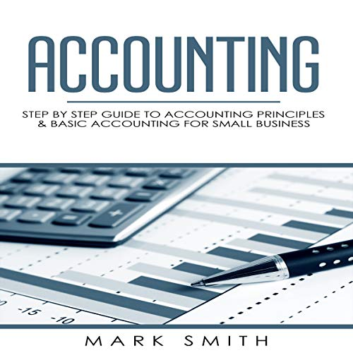 Accounting: Step by Step Guide to Accounting Principles & Basic Accounting for Small Business                   By:                                                                                                                                 Mark Smith                               Narrated by:                                                                                                                                 Cliff Weldon                      Length: 1 hr and 29 mins     1 rating     Overall 1.0