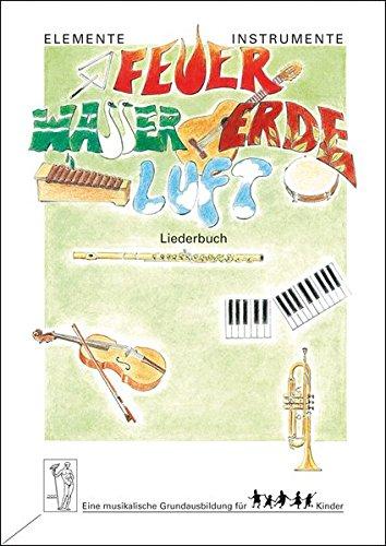 Elemente - Instrumente: Feuer - Wasser - Erde - Luft. Eine musikalische Grundausbildung für Kinder. Vertrautwerden mit Instrumenten: Elemente - ... und Tabelle mit 19 Akkordgriffen für Gitarre