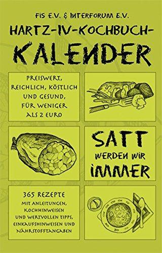 Hartz - IV - Kochbuch - Kalender: Peiswert, reichlich, köstlich und gesund, für weniger als 2 Euro