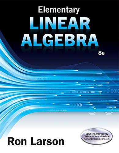 Compare Textbook Prices for Elementary Linear Algebra 8 Edition ISBN 9781305658004 by Larson, Ron