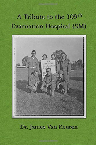 Book: A Tribute to the 109th Evacuation Hospital (SM) by Dr. James Van Keuren and Mark A. Walters