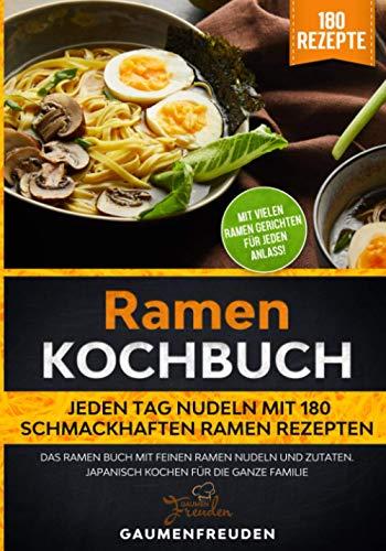 Ramen Kochbuch – Jeden Tag Nudeln mit 180 schmackhaften Ramen Rezepten: Das Ramen Buch mit feinen Ramen Nudeln und Zutaten. Japanisch kochen für die ganze Familie