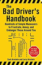 The Bad Driver's Handbook: Hundreds of Simple Maneuvers to Frustrate, Annoy, and Endanger Those Around You