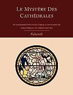 Le Mystere Des Cathedrales Et L'interpretation Esoterique Des Symboles Hermetiques Du Grand-oeuvre de Fulcanelli