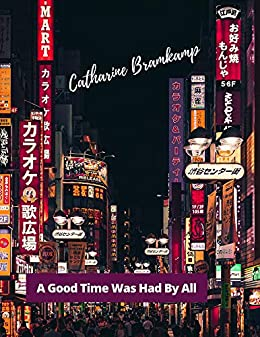A Good Time was Had by All: A hybrid poetry collection on travel and dreams by [Catharine Bramkamp]
