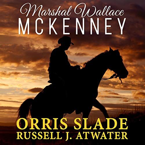 Marshal Wallace McKenney Audiobook By Orris Slade,                                                                                        Russell J. Atwater cover art