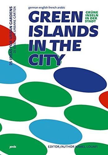 Green Islands in the City / Grüne Inseln in der Stadt: 25 Ideas for Urban Gardens / 25 Ideen für urbane Gärten