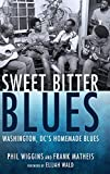 Sweet Bitter Blues: Washington, DC's Homemade Blues (American Made Music Series)