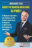 Addetto Vendite Migliore: Si Può!: Il Manuale Operativo per Vendere di Più, Evitare Gravi Errori...