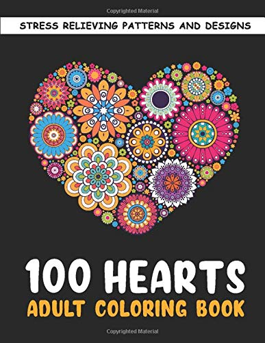The 100 Hearts Adult Coloring Books for Adults: Color Pages Best Gifts for Women Men Who Love Art - Best to Use with Color Pencil - Gel Pens - Stress Reliever Patterns & Designs for You