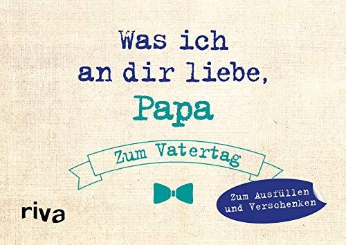 Was ich an dir liebe, Papa – Zum Vatertag: Zum Ausfüllen und Verschenken