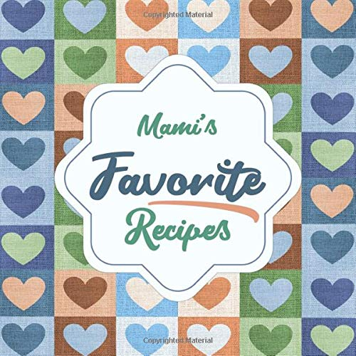 Mami's Favorite Recipes: Blank Cookbook - Make Her Smile With This Lovely Personalized Empty Recipe Book With 120 Recipe Pages - Mami Gift for ... or Other Holidays - Hearts Pattern Cover