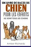 Un livre de races de chien pour les enfants: Ils sont tous les chiens