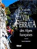Le guide des via ferrata des Alpes françaises
