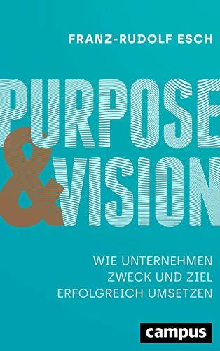 Purpose und Vision: Wie Unternehmen Zweck und Ziel erfolgreich umsetzen, plus E-Book inside (ePub, mobi oder pdf)