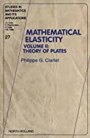 Mathematical Elasticity, Vol. 2: Theory of Plates (Studies in Mathematics and its Applications)