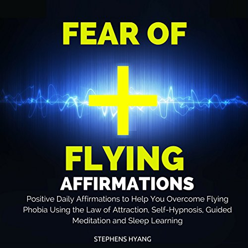 Fear of Flying Affirmations     Positive Daily Affirmations to Help You Overcome Flying Phobia Using the Law of Attraction, Self-Hypnosis, Guided Meditation              By:                                                                                                                                 Stephens Hyang                               Narrated by:                                                                                                                                 Dan McGowan                      Length: 45 mins     Not rated yet     Overall 0.0