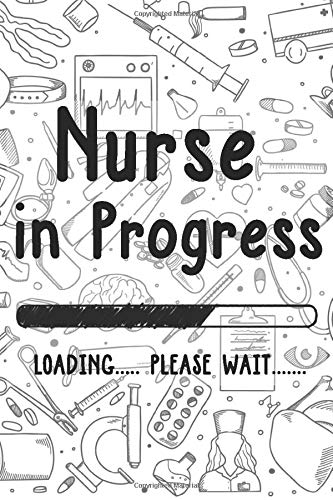 Nurse in Progress loading Please Wait: future Nurse funny medical student,Notebook For Nurses Nursing Student,Gift for Boys & Girls,College Ruled Lined Notebook ,Journal-6x9 Inch 120 Pages