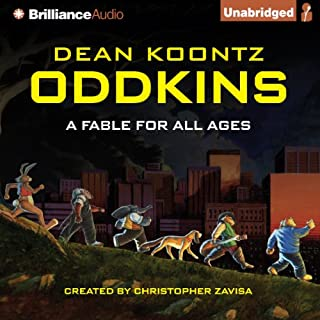 Oddkins     A Fable for All Ages              By:                                                                                                                                 Dean Koontz                               Narrated by:                                                                                                                                 Luke Daniels                      Length: 5 hrs and 25 mins     Not rated yet     Overall 0.0