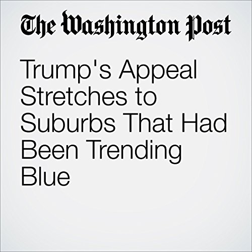 Trump's Appeal Stretches to Suburbs That Had Been Trending Blue cover art