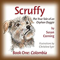 Scruffy: The True Tale of an Orphan Doggie: Colombia (The Scruffy Saga)