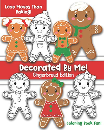 Decorated By Me! Gingerbread Edition: Coloring Book Fun For Kids and Adults: Cute and Festive - But Less Messy Than Baking!