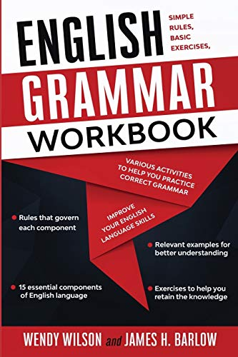 English Grammar Workbook: Simple Rules, Basic Exercises, and Various Activities to Help You Practice Correct Grammar and Improve Your English Language Skills