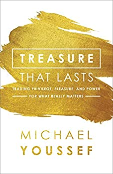 Treasure That Lasts  Trading Privilege Pleasure and Power for What Really Matters