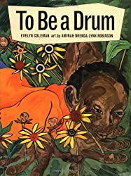 To Be a Drum by Evelyn Coleman, illustrated by Aminah Brendy Lynn Robinson