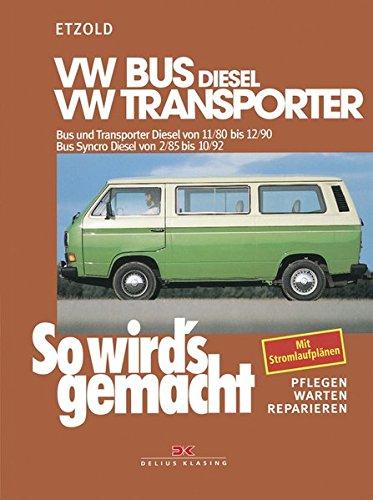 VW Bus und Transporter Diesel von 11/80 bis 12/90: Bus Syncro Diesel von 02/85 bis 10/92, So wird's gemacht - Band 35