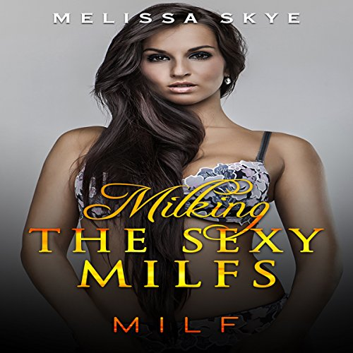 Milking the Sexy Milfs audiobook cover art