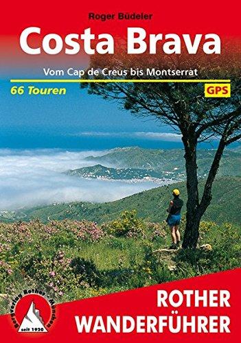 Costa Brava: Vom Cap de Creus bis Montserrat. 66 Touren. Mit GPS-Tracks.: Vom Cap de Creus bis Montserrat. 57 Touren (Rother Wanderführer)