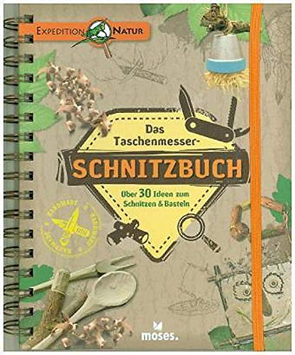 Das Taschenmesser-Schnitzbuch: Über 30 Ideen zum Schnitzen & Basteln