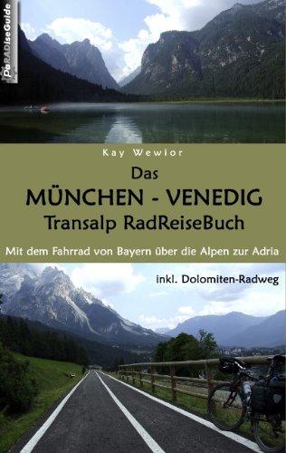 Das München - Venedig Transalp RadReiseBuch: Mit dem Fahrrad von Bayern über die Alpen zur Adria. inkl. Dolomiten-Radweg