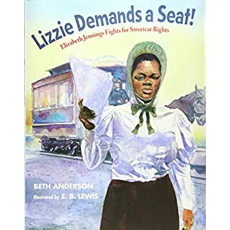 Lizzie Demands a Seat!: Elizabeth Jennings Fights for Streetcar Rights
