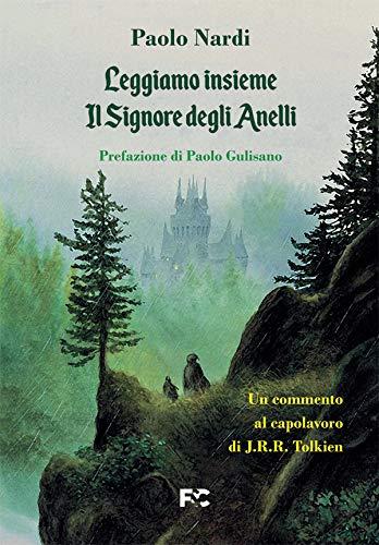 Leggiamo insieme «Il Signore degli Anelli». Un commento al capolavoro di J.R.R. Tolkien