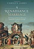 A Renaissance Marriage: The Political and Personal Alliance of Isabella d'Este and Francesco Gonzaga, 1490-1519