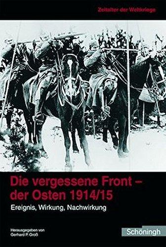 Zeitalter der Weltkriege 1. Die vergessene Front - der Osten 1914/15: Ereignis, Wirkung, Nachwirkung: BD 1