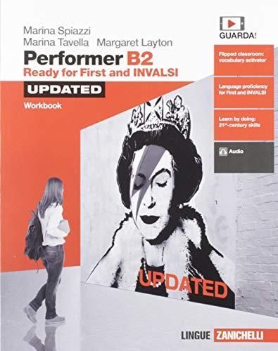Performer B2 updated. Ready for First and INVALSI. Workbook. Per le Scuole superiori. Con espansione online