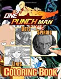 One Punch Man Dots Lines Coloring Book: One Punch Man Featuring Enchanting Activity Spirals-Dots-Diagonal Books For Adults (Many Pages Bring Happiness)