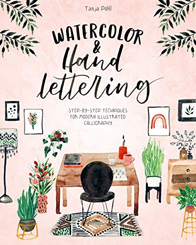 Watercolor & Hand Lettering: Step-by-step techniques for modern illustrated calligraphy